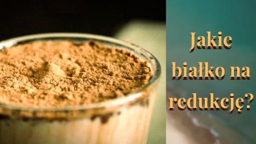 Jakie białko wybrać na odchudzanie, redukcję - co kupić? Sprawdź!